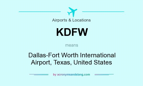 What does KDFW mean? It stands for Dallas-Fort Worth International Airport, Texas, United States