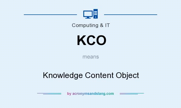 What does KCO mean? It stands for Knowledge Content Object