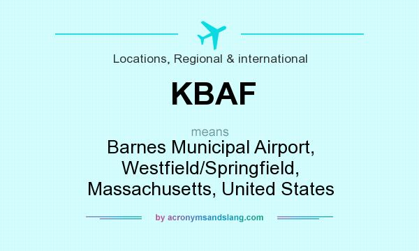 What does KBAF mean? It stands for Barnes Municipal Airport, Westfield/Springfield, Massachusetts, United States