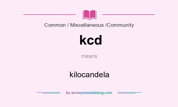 What does kcd mean? It stands for kilocandela