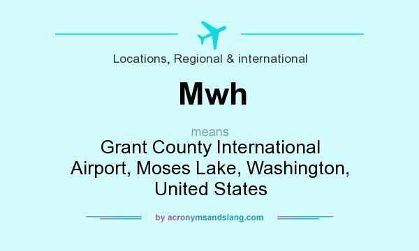 What does Mwh mean? It stands for Grant County International Airport, Moses Lake, Washington, United States