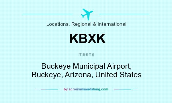 What does KBXK mean? It stands for Buckeye Municipal Airport, Buckeye, Arizona, United States