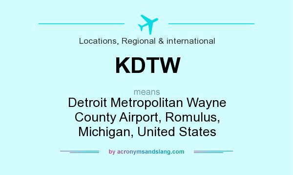 What does KDTW mean? It stands for Detroit Metropolitan Wayne County Airport, Romulus, Michigan, United States
