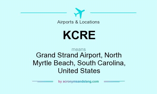 What does KCRE mean? It stands for Grand Strand Airport, North Myrtle Beach, South Carolina, United States