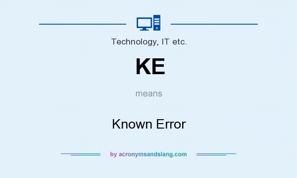 What does KE mean? It stands for Known Error