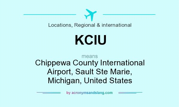 What does KCIU mean? It stands for Chippewa County International Airport, Sault Ste Marie, Michigan, United States