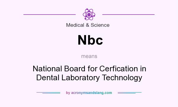 What does Nbc mean? It stands for National Board for Cerfication in Dental Laboratory Technology