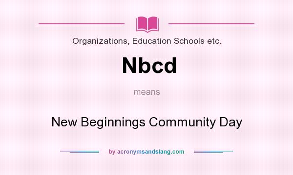 What does Nbcd mean? It stands for New Beginnings Community Day