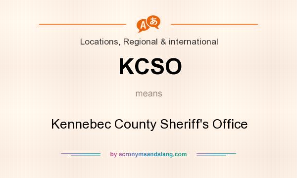 What does KCSO mean? It stands for Kennebec County Sheriff`s Office