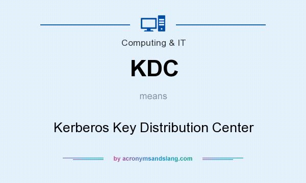 What does KDC mean? It stands for Kerberos Key Distribution Center