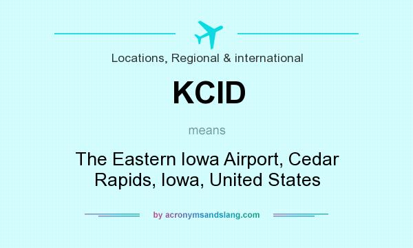 What does KCID mean? It stands for The Eastern Iowa Airport, Cedar Rapids, Iowa, United States