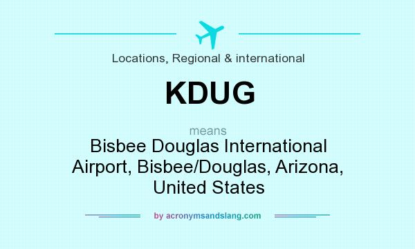 What does KDUG mean? It stands for Bisbee Douglas International Airport, Bisbee/Douglas, Arizona, United States