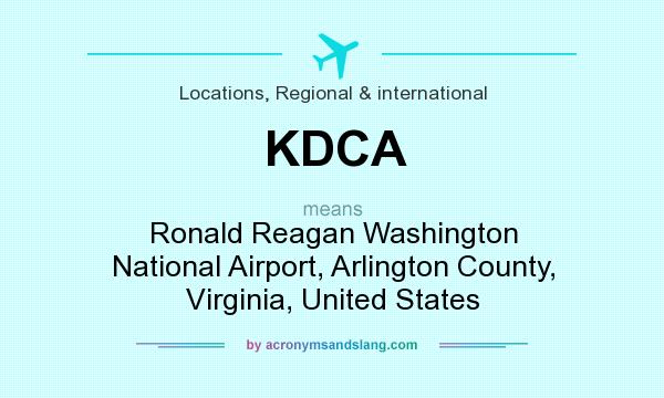 What does KDCA mean? It stands for Ronald Reagan Washington National Airport, Arlington County, Virginia, United States