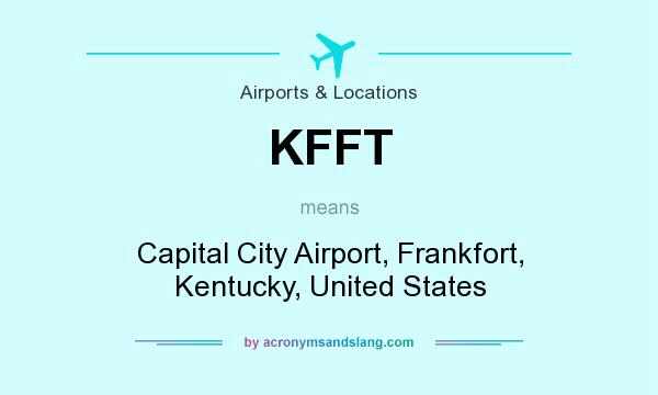 What does KFFT mean? It stands for Capital City Airport, Frankfort, Kentucky, United States