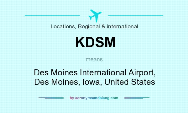 What does KDSM mean? It stands for Des Moines International Airport, Des Moines, Iowa, United States