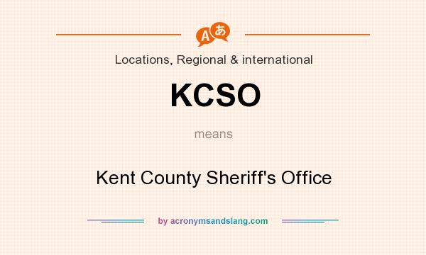 What does KCSO mean? It stands for Kent County Sheriff`s Office