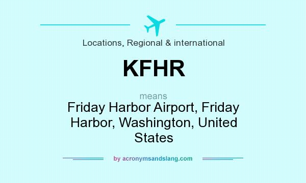 What does KFHR mean? It stands for Friday Harbor Airport, Friday Harbor, Washington, United States