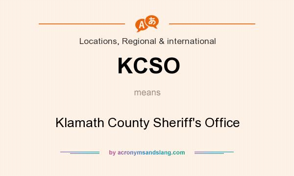 What does KCSO mean? It stands for Klamath County Sheriff`s Office