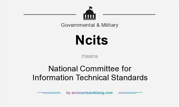 What does Ncits mean? It stands for National Committee for Information Technical Standards