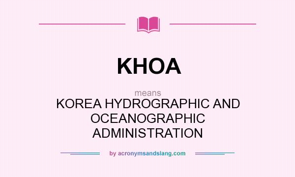 What does KHOA mean? It stands for KOREA HYDROGRAPHIC AND OCEANOGRAPHIC ADMINISTRATION