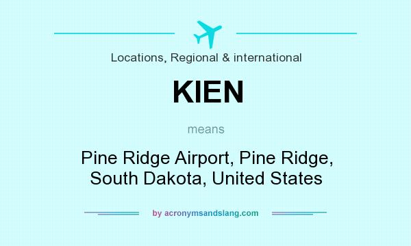 What does KIEN mean? It stands for Pine Ridge Airport, Pine Ridge, South Dakota, United States