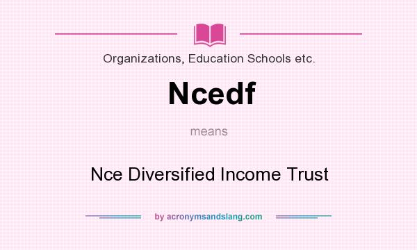 What does Ncedf mean? It stands for Nce Diversified Income Trust