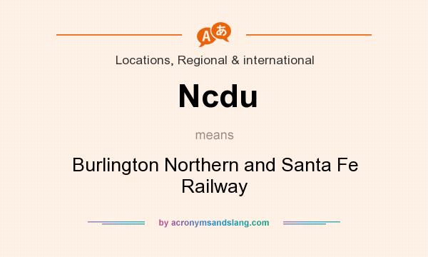 What does Ncdu mean? It stands for Burlington Northern and Santa Fe Railway
