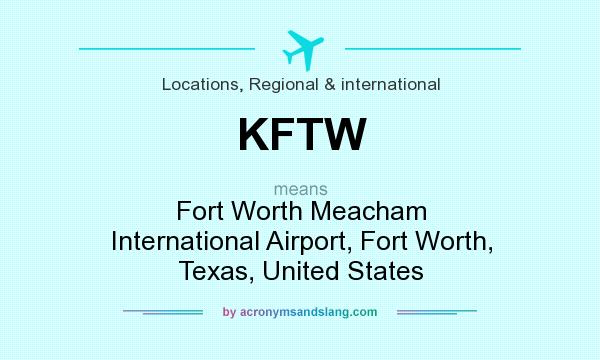 What does KFTW mean? It stands for Fort Worth Meacham International Airport, Fort Worth, Texas, United States