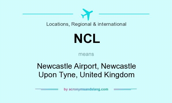 What does NCL mean? It stands for Newcastle Airport, Newcastle Upon Tyne, United Kingdom