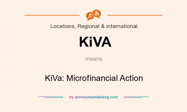 What does KiVA mean? It stands for KiVa: Microfinancial Action