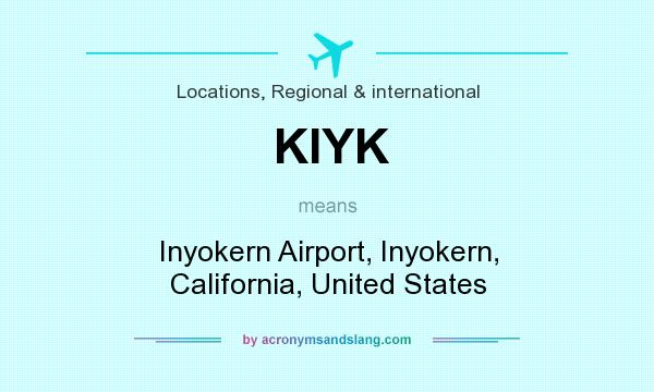What does KIYK mean? It stands for Inyokern Airport, Inyokern, California, United States