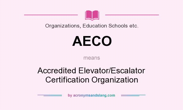What does AECO mean? It stands for Accredited Elevator/Escalator Certification Organization