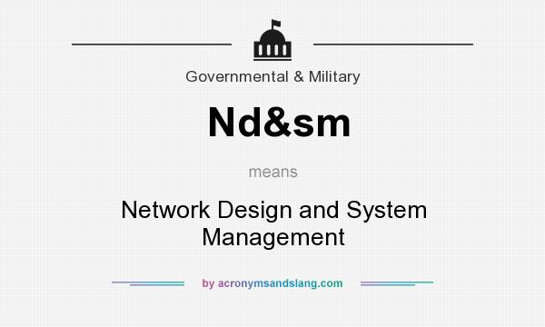 What does Nd&sm mean? It stands for Network Design and System Management