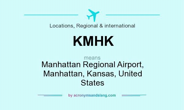 What does KMHK mean? It stands for Manhattan Regional Airport, Manhattan, Kansas, United States
