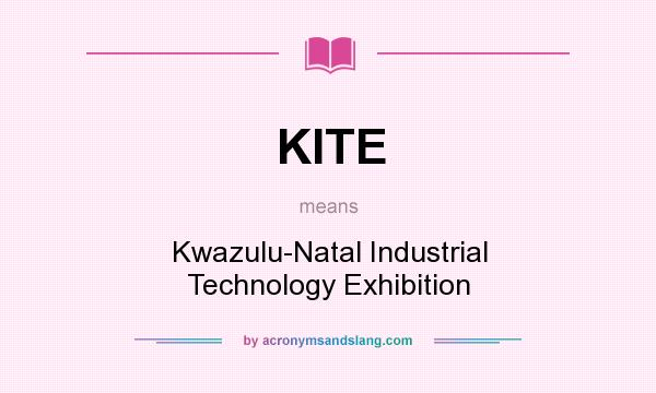 What does KITE mean? It stands for Kwazulu-Natal Industrial Technology Exhibition