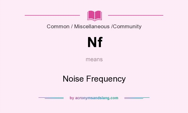 What does Nf mean? It stands for Noise Frequency