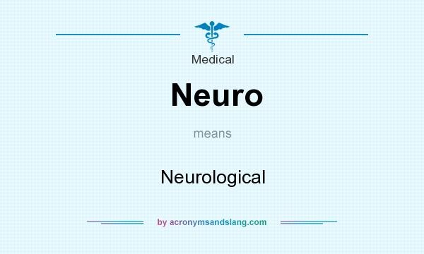 What does Neuro mean? It stands for Neurological