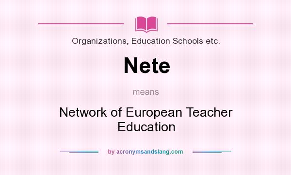 What does Nete mean? It stands for Network of European Teacher Education