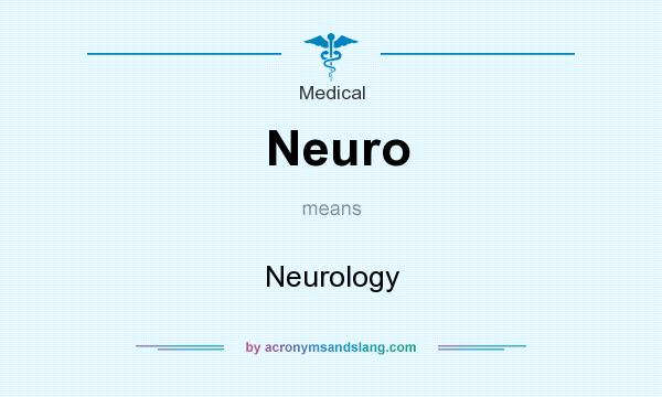 What does Neuro mean? It stands for Neurology