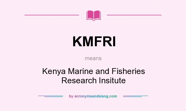 What does KMFRI mean? It stands for Kenya Marine and Fisheries Research Insitute