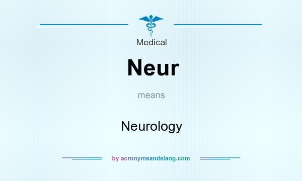 What does Neur mean? It stands for Neurology