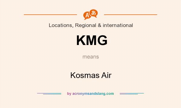 What does KMG mean? It stands for Kosmas Air