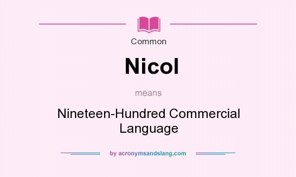 What does Nicol mean? It stands for Nineteen-Hundred Commercial Language