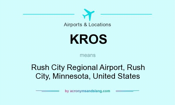 What does KROS mean? It stands for Rush City Regional Airport, Rush City, Minnesota, United States