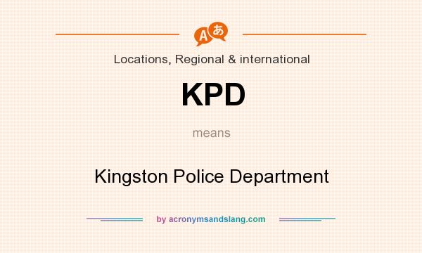 What does KPD mean? It stands for Kingston Police Department