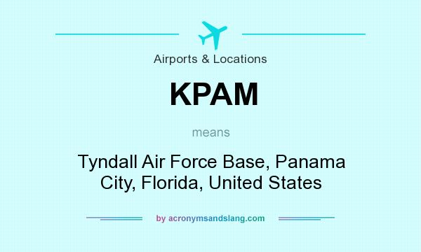 What does KPAM mean? It stands for Tyndall Air Force Base, Panama City, Florida, United States