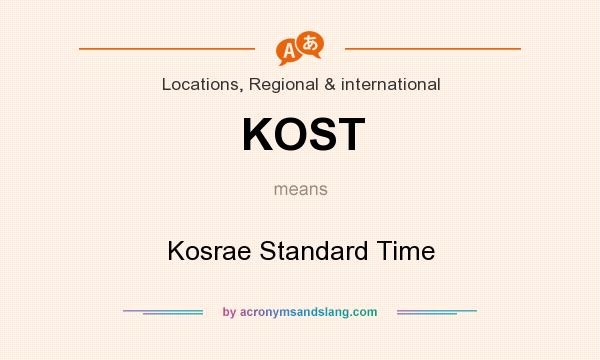 What does KOST mean? It stands for Kosrae Standard Time