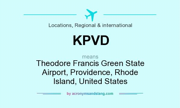 What does KPVD mean? It stands for Theodore Francis Green State Airport, Providence, Rhode Island, United States