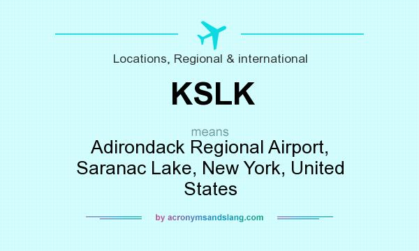 What does KSLK mean? It stands for Adirondack Regional Airport, Saranac Lake, New York, United States