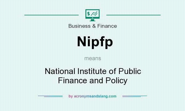 What does Nipfp mean? It stands for National Institute of Public Finance and Policy